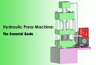 Hydraulic Press Machine (The Essential Guide) | MachineMfg com