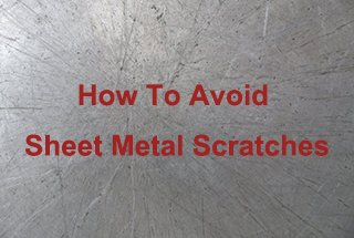 How to avoid sheet metal scratches