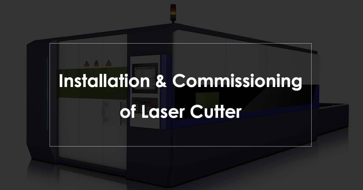 Installation and Commissioning of Laser Cutter