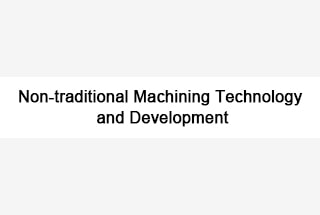 Non-traditional Machining Technology and Development
