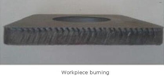 the edge of the workpiece is burned